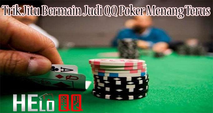 Trik Jitu Bermain Judi QQ Poker Menang Terus